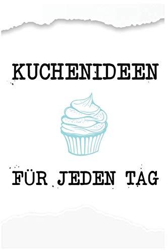 Kuchenideen Für Jeden Tag: Backrezepte Buch Selberschreiben Blanko rezeptbuch Backbuch Kuch Torten Backen