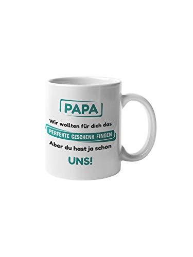 Tasse für Papa mit lustigem Spruch I Papa Geschenkideen I Geburtstag für Papa (PAPA wir wollten für dich das perfekte Geschenk finden aber du hast ja schon UNS)