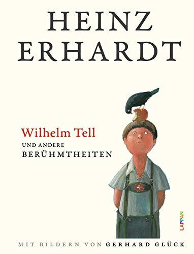 Wilhelm Tell und andere Berühmtheiten: Humorvolles Geschenkbuch mit Texten und Bildern