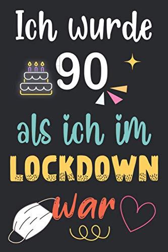 Ich wurde 90, als ich im LOCKDOWN war: 90 Jahre geburtstag,Geschenk für Männer und Frauen, Sie ein einzigartiges Geburtstagsgeschenk ? notizbuch ... geburtstag 90 jahre, Notizbuch A5.