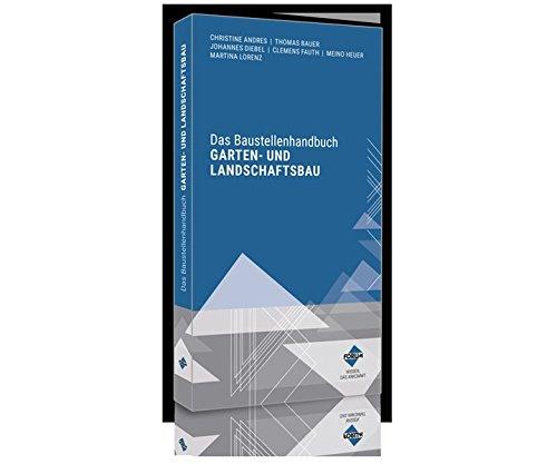 Das Baustellenhandbuch für den Garten- und Landschaftsbau (Baustellenhandbücher)