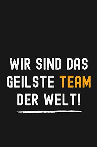 Wir sind das geilste Team der Welt!: Abschiedsgeschenk Kollegen - Lustig Spruch Geschenke für Mitarbeiter Freunde zu weihnachten, Notizbuch A5 liniert