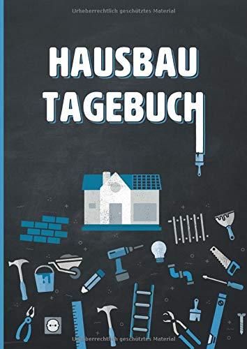 Hausbau Tagebuch: Ein Bautagebuch zum Ausfüllen, mit Planungshilfen für den Hausbau oder die Renovierung - Ein tolles Bauherren Geschenk