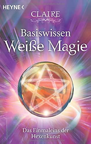 Basiswissen Weiße Magie: Das Einmaleins der Hexenkunst