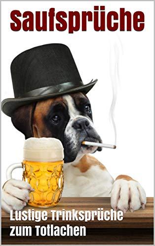 Saufsprüche: Lustige Trinksprüche zum Totlachen