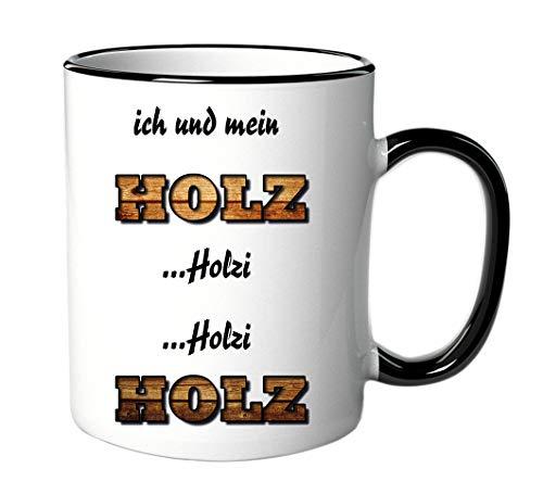 Tasse Ich und mein Holz Holzi Holzi Holz - Geschenk - Lustig - Spruch