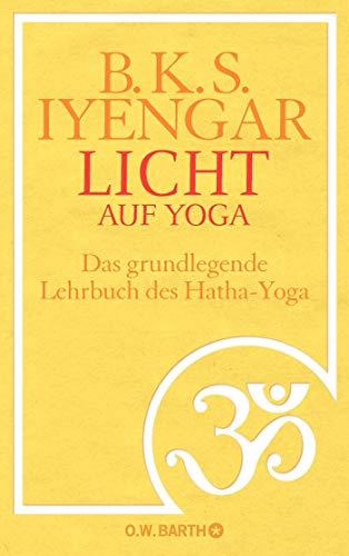 Licht auf Yoga: Das gundlegende Lehrbuch des Hatha-Yoga