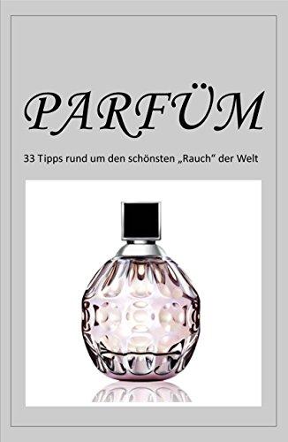 Parfüm - ein Geschenk an die Sinne: Entdecken Sie die verführerische Welt der Düfte und finden Sie genau das Parfüm, das zu Ihnen passt!