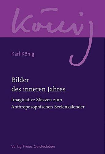 Bilder des inneren Jahres: Imaginative Skizzen zum Anthroposophischen Seelenkalender (Karl König Werkausgabe)