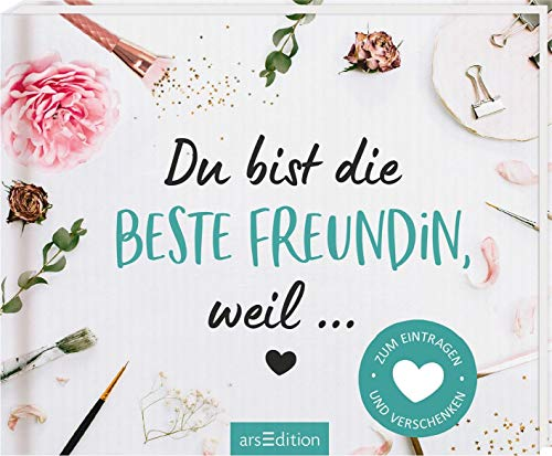 Du bist die beste Freundin, weil ...: Zum Eintragen und Verschenken