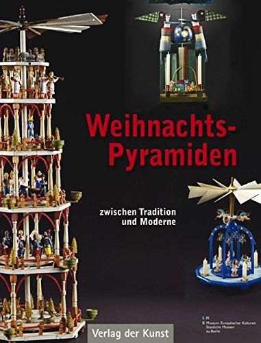 Weihnachtspyramiden.: Tradition und Moderne Aus der Sammlung des Museums Europäischer Kulturen – Staatliche Museen zu Berlin (Schriftenreihe Museum Europäischer Kulturen)