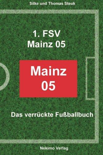1. FSV Mainz 05: Das verrueckte Fussballbuch (Das verr?ckte Fu?ballbuch, Band 12)
