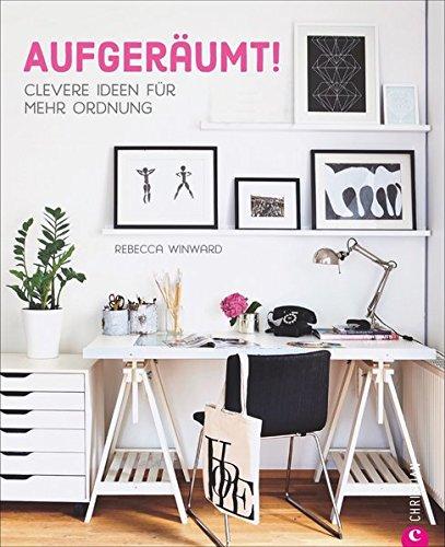 Ordnung Wohnung: Aufgeräumt. Clevere Ideen für mehr Ordnung. Wohnideen für intelligentes Aufräumen und entspanntes Wohnen. Ordnung schaffen mit System.