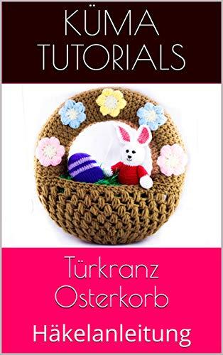 Türkranz Osterkorb: Häkelanleitung