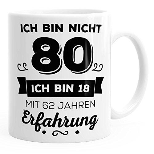 Kaffee-Tasse Geschenk-Tasse Ich bin nicht 80 sondern ich bin 18 mit 62 Jahren Erfahrung Geschenk Geburtstag MoonWorks® weiß unisize