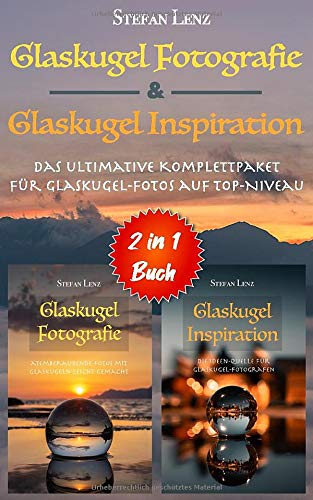 Glaskugel Fotografie & Glaskugel Inspiration - 2 in 1 Buch: Das ultimative Komplettpaket für Glaskugel-Fotos auf Top-Niveau