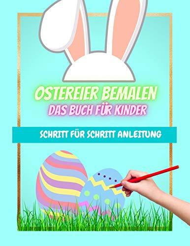 Ostereier bemalen das Buch für Kinder Schritt für Schritt Anleitung: 39 Vorlagen zum bemalen von Ostereiern | Bastelbuch für Ostern | Eier bemalen