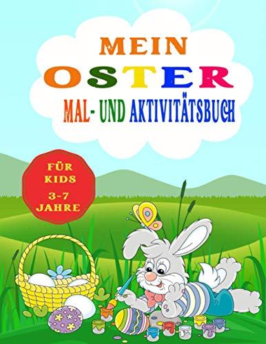Mein Oster Mal - und Aktivitätsbuch I Für Kids 3-7 Jahre: Ostermalbuch für Kinder von 3 bis 7 I Malen, Eier zählen und zeichnen üben I Über 100 Seiten ... I Geschenkidee Ostern für Jungen und Mädchen