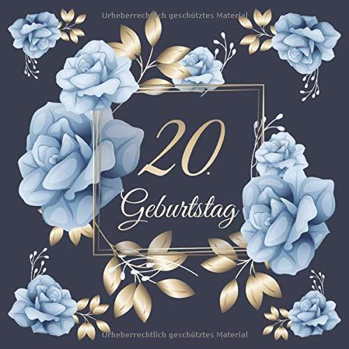 20. Geburtstag: Vintage Gästebuch Zum Ausfüllen - 20 Jahre Geschenkidee Zum Eintragen von Glückwünschen für das Geburtstagskind - Tolles Geschenk für ... Motiv: Blau Gold Rosen Blumen Floral
