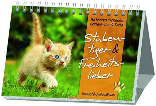 Stubentiger & Freiheitslieber: 52 herzerfrischende Katzenbilder mit Texten