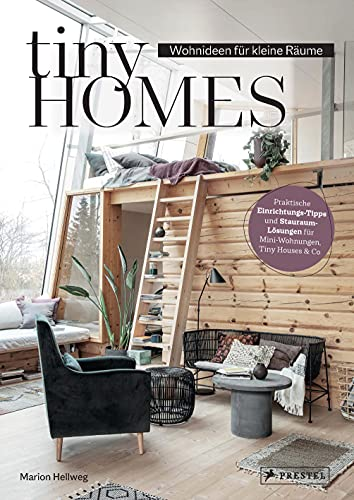 Tiny Homes: Wohnideen für kleine Räume: Rauminspirationen, Stauraum-Lösungen und Einrichtungs-Tipps für Mini-Wohnungen, Tiny Houses & Co.