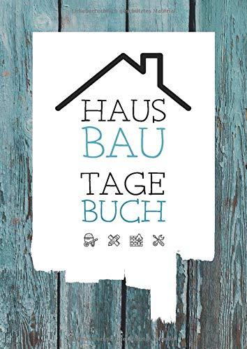 Hausbau Tagebuch: Ein Bautagebuch für Bauherren zum Ausfüllen mit Planungshilfen zum Hausbau oder Renovierung – Ein super Hausbauer Geschenk
