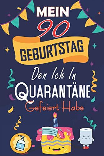 Mein 90. Geburtstag, den ich unter Quarantäne gefeiert habe: 90 Jahre geburtstag,Geschenk für Männer und Frauen, Sie ein einzigartiges ... geburtstag 90 jahre, Notizbuch A5.
