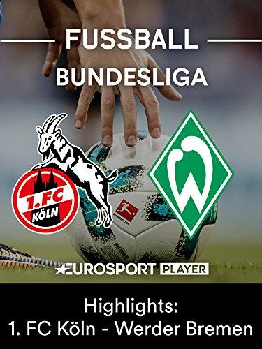 Highlights: 1. FC Köln gegen SV Werder Bremen