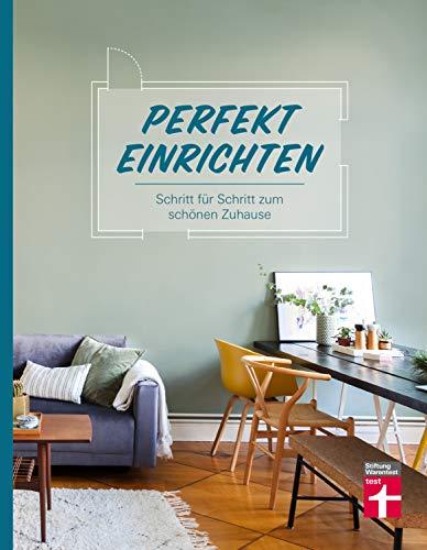 Perfekt einrichten: Wohnideen und Einrichtungstipps für alle Raumgrößen - Individuell gestalten - Einrichtungsfehler vermeiden: Schritt für Schritt zum schönen Zuhause