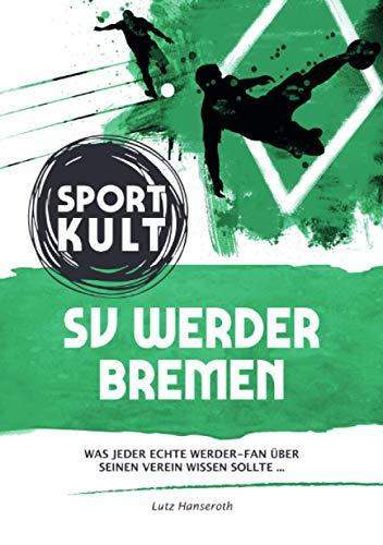 SV Werder Bremen - Fußballkult: Was jeder echte Werder-Fan über seinen Verein wissen sollte…