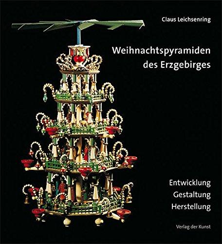 Weihnachtspyramiden des Erzgebirges: Entwicklung, Herstellung und Gestaltung (Reihe Weiß-Grün 39)