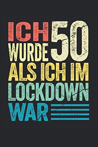 Ich wurde 50 als ich im Lockdown war: Lustiges Notizbuch A5 I gepunktet (Dotted) I Witziges Geschenk zum 50. Geburtstag für alle Geburtstagskinder die im Lockdown Geburtstag hatten