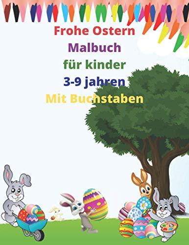 Frohe Ostern Malbuch für kinder 3-9 jahren Mit Buchstaben:: Osterhase Ausmalbuch für Kinder ,Kinderbuch für Mädchen & Jungen 54 Malvorlagen Ostern ,Geschenkidee für Kinder.