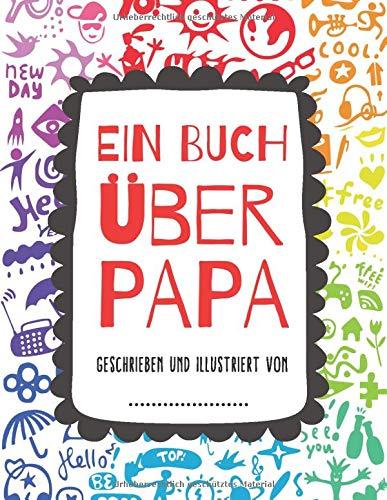 Ein Buch Über Papa: Was ich an dir liebe, Papa | Buch für Kinder zum Ausfüllen: Schreiben und Ausmalen | Ein persönliches Geschenk für Väter