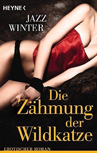 Die Zähmung der Wildkatze: Erotischer Roman
