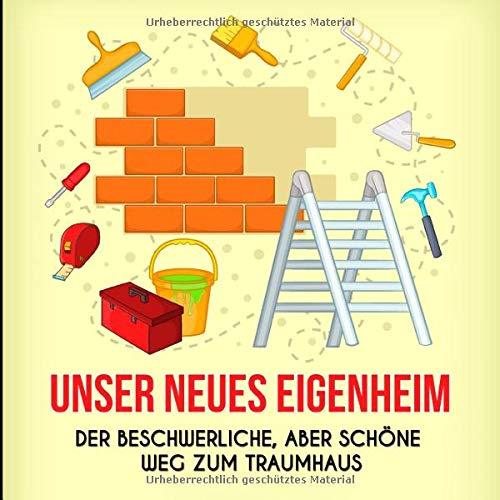 Unser neues Eigenheim: Humorvolles Bautagebuch für Bauherren | Tagebuch zum Selbstausfüllen | Passendes Geschenk zum Hausbau