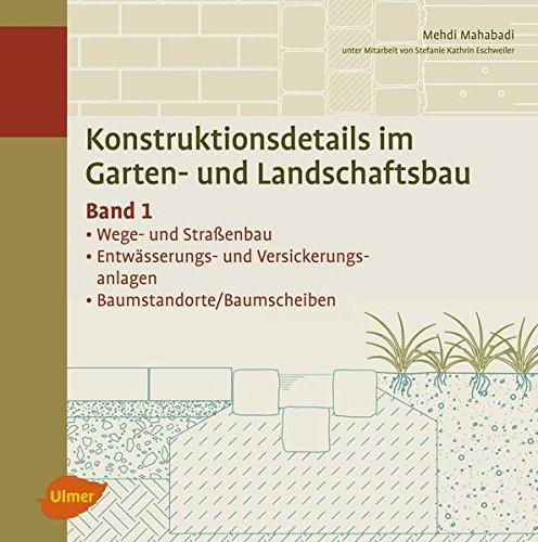 Konstruktionsdetails im Garten- und Landschaftsbau - Band 1: Wege- und Straßenbau, Entwässerung, Baumstandorte/Baumscheiben