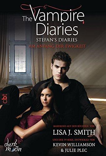 The Vampire Diaries - Stefan's Diaries - Am Anfang der Ewigkeit (The Vampire Diaries - Stefan's Diaries-Reihe, Band 1)