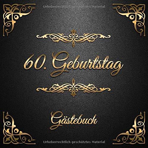 60. Geburtstag: Gästebuch zum Eintragen - schöne Geschenkidee für 60 Jahre im Format: ca. 21 x 21 cm, mit 100 Seiten für Glückwünsche, Grüße, liebe ... Geburtstagsgäste, Cover: goldene Ornamente