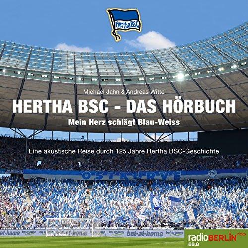 Hertha BSC - Das Hörbuch: Mein Herz schlägt Blau-Weiß - Eine akustische Reise durch 125 Jahre Hertha BSC-Geschichte