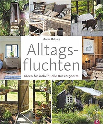 Wohnbuch: Alltagsfluchten. Ideen für individuelle Rückzugsorte. Wohnideen und Einrichtungsideen für Baumhäuser, Gartenhäuschen und Co. Kleine Wohnung einrichten.