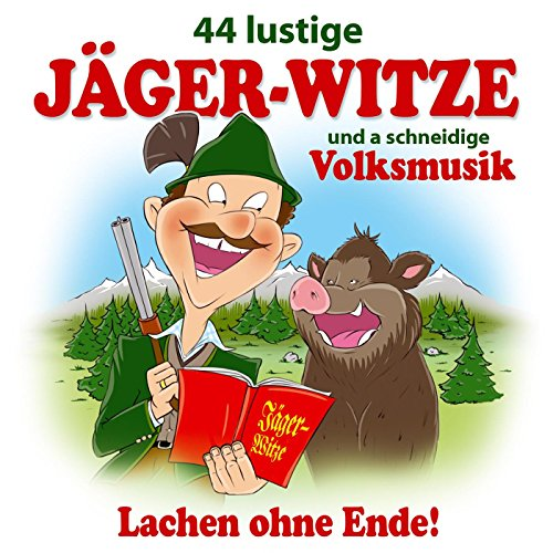 44 lustige Jäger-Witze und a schneidige Volksmusik - Lachen ohne Ende! Nr. 1